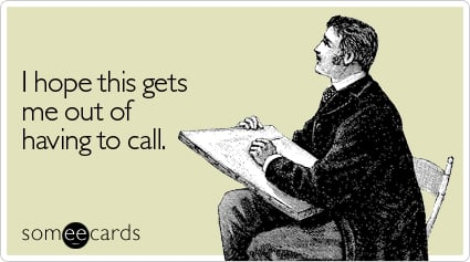 someecards.com - I hope this gets me out of having to call