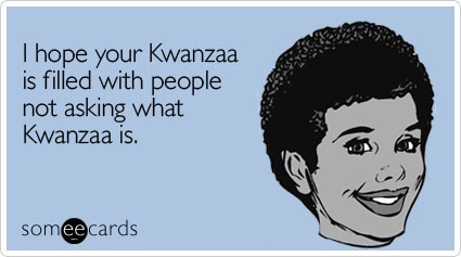 Funny Kwanzaa Ecard: I hope your Kwanzaa is filled with people not asking what Kwanzaa is.