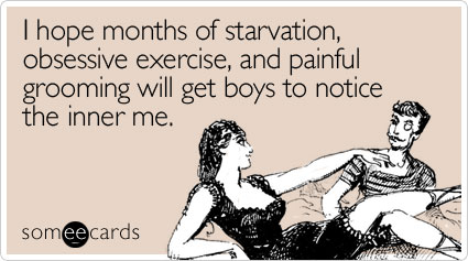Funny Seasonal Ecard: I hope months of starvation, obsessive exercise, and painful grooming will get boys to notice the inner me.