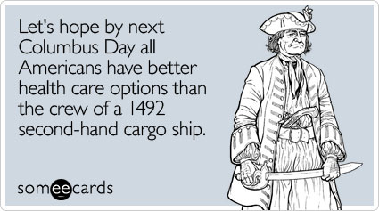 someecards.com - Let's hope by next Columbus Day all Americans have better health care options than the crew of a 1492 second-hand cargo ship