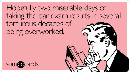 Funny Encouragement Ecard: Hopefully two miserable days of taking the bar exam results in several torturous decades of being overworked.