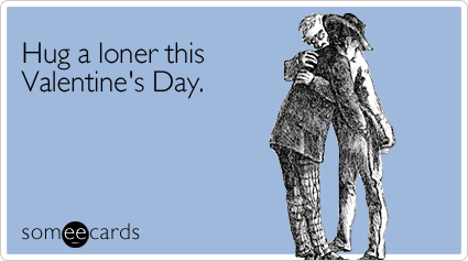 Hug a loner this Valentine's Day