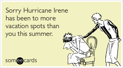 someecards.com - Sorry Hurricane Irene has been to more vacation spots than you this summer