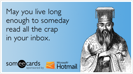 someecards.com - May you live long enough to someday read all the crap in your inbox