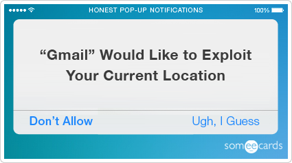 someecards.com - Honest Pop-Up Notifications: Location question.