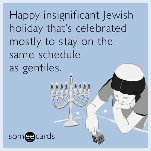 Happy insignificant Jewish holiday that's celebrated mostly to stay on the same schedule as gentiles.