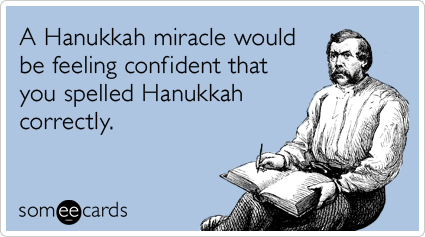 Funny Hanukkah Ecard: A Hanukkah miracle would be feeling confident that you spelled Hanukkah correctly.