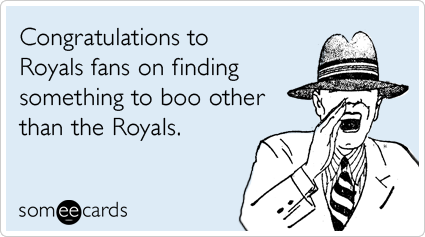 someecards.com - Congratulations to Royals fans on finding something to boo other than the Royals.