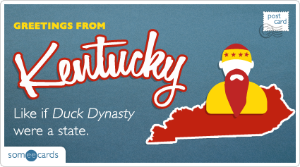 someecards.com - Like if Duck Dynasty were a state.