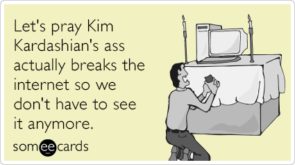 http://cdn.someecards.com/someecards/filestorage/kim-kardashian-ass-internet-break-funny-ecard-9WU.png