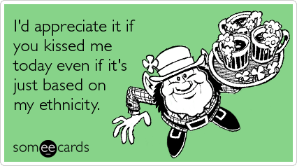 Funny St. Patrick's Day Ecard: I'd appreciate it if you kissed me today even if it's just based on my ethnicity.