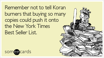 Remember not to tell Koran burners that buying so many copies could push it onto the New York Times Best Seller List