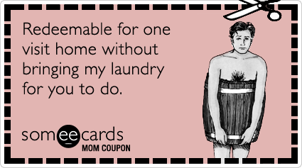 someecards.com - Mom Coupon: Redeemable for one visit home without bringing my laundry for you to do.