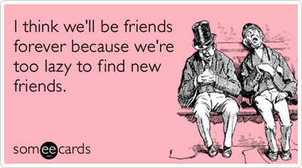 lazy-friends-forever-friendship-ecards-someecards.png#hello%20new ...