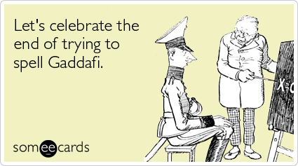 IMAGE(http://cdn.someecards.com/someecards/filestorage/libya-gaddafi-rebels-spelling-somewhat-topical-ecards-someecards2.png)