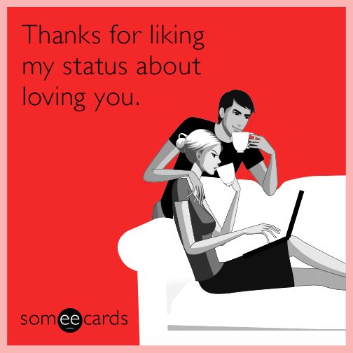 Thanks for liking my status about loving you.