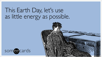 This Earth Day, let's use as little energy as possible