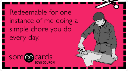 Love Coupon: Redeemable for one instance of me doing a simple chore you do every day.