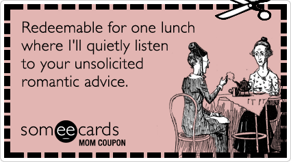 someecards.com - Mom Coupon: Redeemable for one lunch where I'll quietly listen to your unsolicited romantic advice.