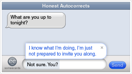 someecards.com - Honest Autocorrects: Making plans lie.