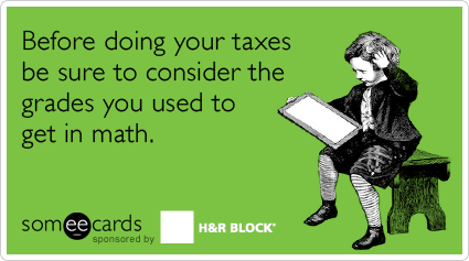 someecards.com - Before doing your taxes be sure to consider the grades you used to get in math