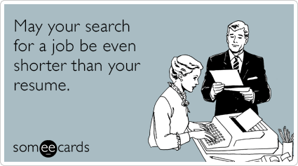 May your search for a job be even shorter than your resume.