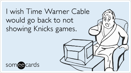 someecards.com - I wish Time Warner Cable would go back to not showing Knicks games