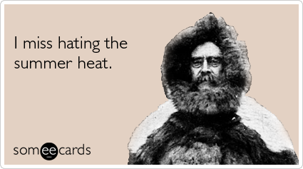 someecards.com - I miss hating the summer heat