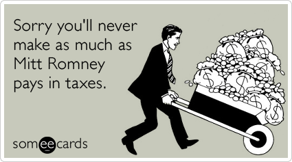 Funny Sympathy Ecard: Sorry you'll never make as much as Mitt Romney pays in taxes.