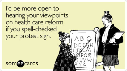 I'd be more open to hearing your viewpoints on health care reform if you spell-checked your protest sign