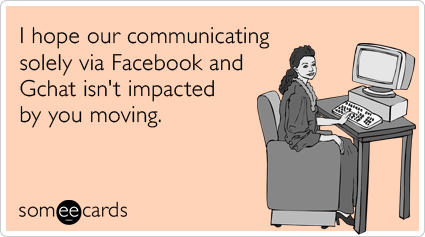 Funny Missing You Ecard: I hope our communicating only via Facebook ...