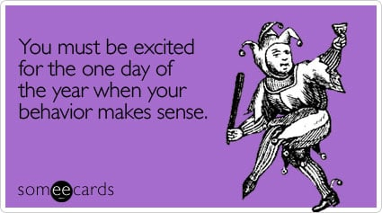 someecards.com - You must be excited for the one day of the year 
