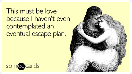Funny Thinking Of You Ecard: This must be love because I haven't even contemplated an eventual escape plan.
