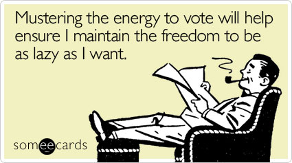 Mustering the energy to vote will help ensure I maintain the freedom to be as lazy as I want