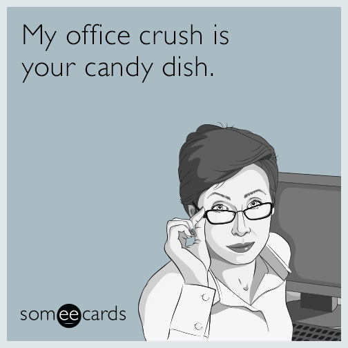 My office crush is your candy dish.