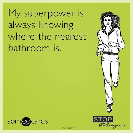 My superpower is always knowing where the nearest bathroom is.
