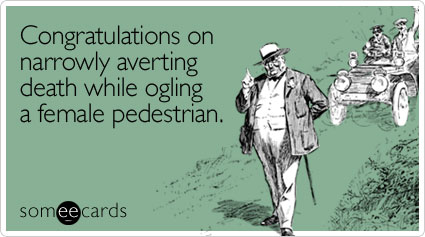 someecards.com - Congratulations on narrowly averting death while ogling a female pedestrian