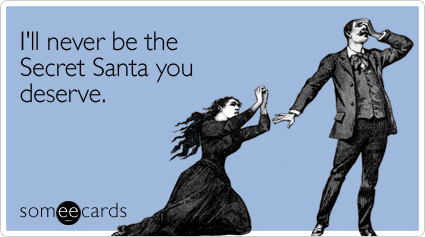 Funny Christmas Season Ecard: I'll never be the Secret Santa you deserve.