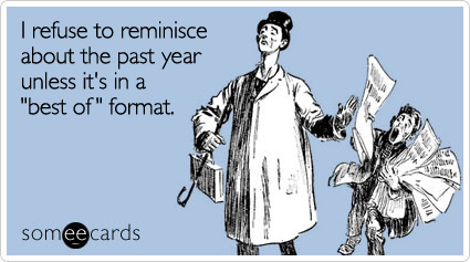 someecards.com - I refuse to reminisce about the past year unless it's in a