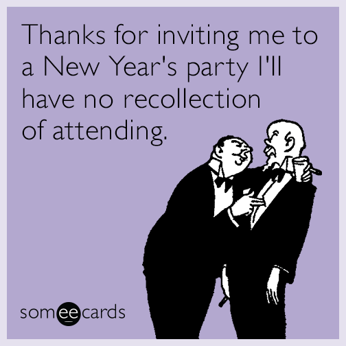 Thanks for inviting me to a New Year's party I'll have no recollection of attending