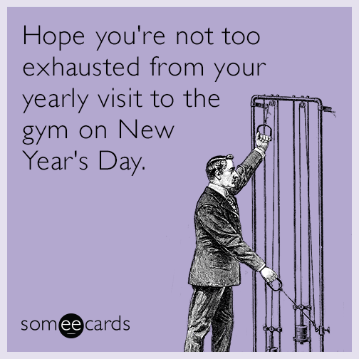Hope you're not too exhausted from your yearly visit to the gym on New Year's Day