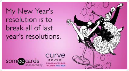 Funny Curve Appeal Ecard: My New Year's resolution is to break all of last year's resolutions.