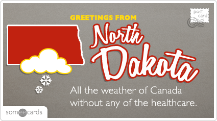 someecards.com - All the weather of Canada without any of the healthcare.