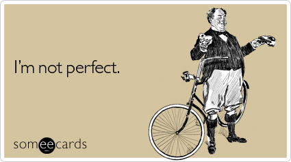someecards.com - I'm not perfect