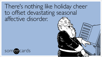 someecards.com - There's nothing like holiday cheer to offset devastating seasonal affective disorder