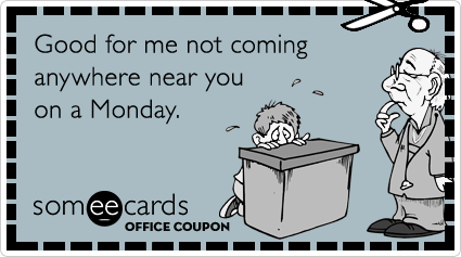 Office Coupon: Good for me not coming anywhere near you on a Monday.