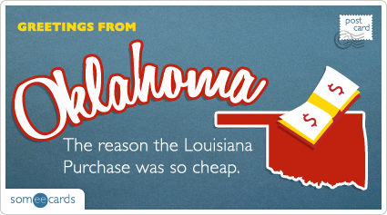 someecards.com - The reason the Louisiana Purchase was so cheap.