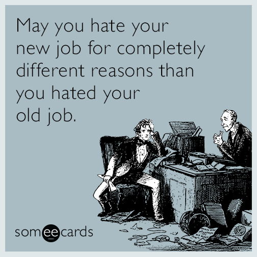 Good Luck New Job Meme Funny : May you hate your new job for completely different reasons