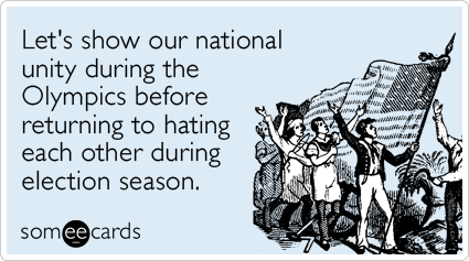 Funny Sports Ecard: Let's show our national unity during the Olympics before returning to hating each other during election season.