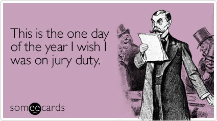 This is the one day of the year I wish I was on jury duty